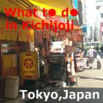 What to do in kichijoji(Musashino-shi,Tokyo)