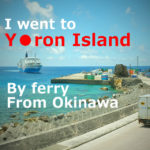 I went to Yoron Island by ferry from Okinawa and stayed overnight(Kagoshima)