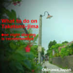 What to do on Taketomi-jima island! One night staying is recommended(Okinawa)