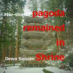 Sightseeing of Mt. Haguro 【Five-storied Pagoda+ Dewa sanzan】 in winter